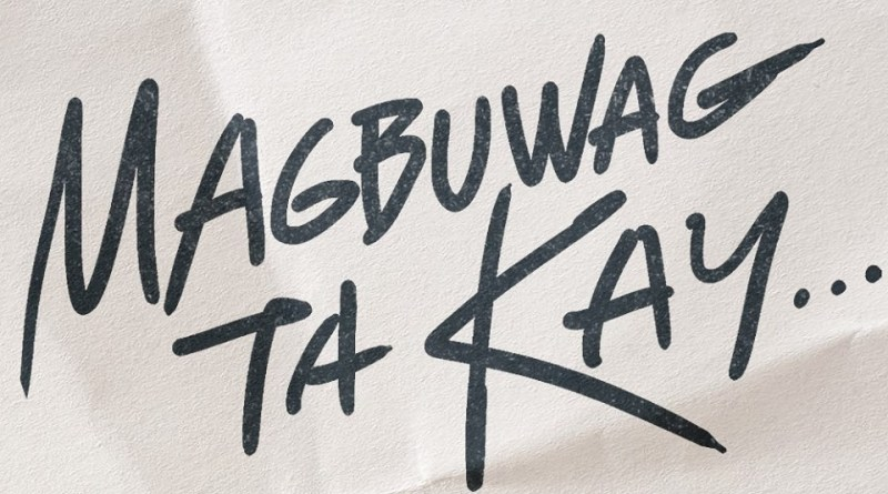 Magbuwag Ta Kay- A Movie Review